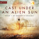 Cast Under an Alien Sun - Destiny's Crucible Book1