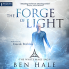 The Forge of Light: The White Mage Saga